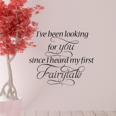I've been Looking for You Wall Decal, 'I've been looking for you since i heard my first fairy tale'