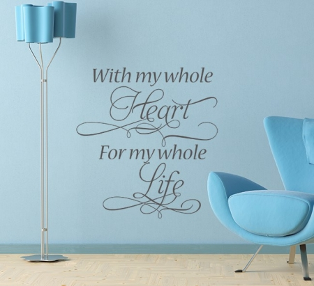With My Whole Heart Wall Decal , With My Whole Heart For My Whole Life