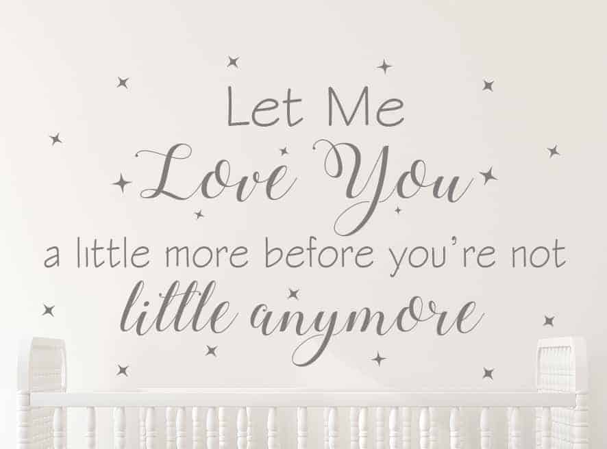 Let Me Love You Wall Decal, let me love you a little more before your not little anymore, nursery wall decals